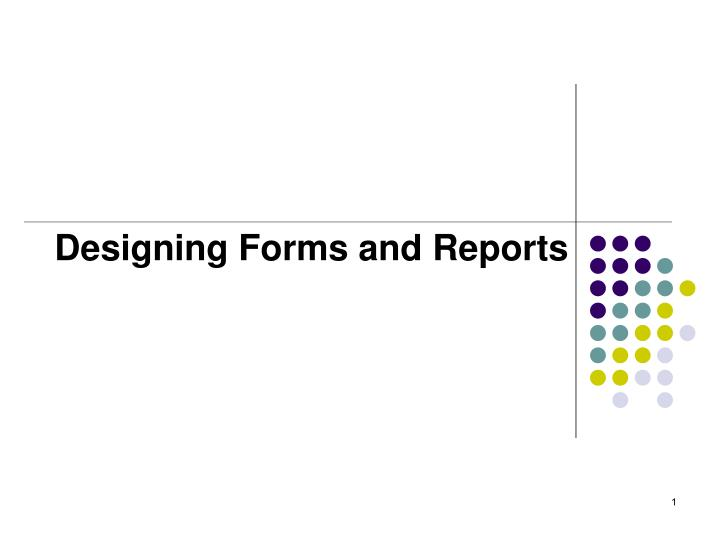 PPT - Designing Forms and Reports PowerPoint Presentation - ID:5111807