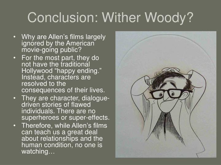Conclusion: Wither Woody?