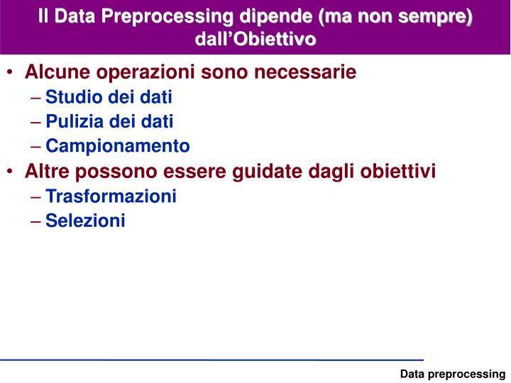 Il Data Preprocessing dipende (ma non sempre) dall'Obiettivo