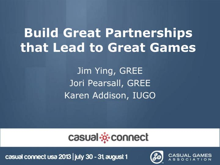 build great partnerships that lead to great games n.
