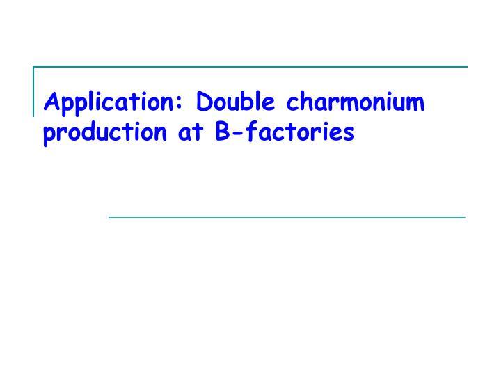 Application: Double charmonium production at B-factories