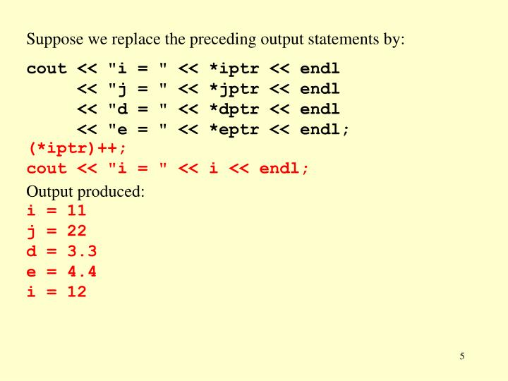 Suppose we replace the preceding output statements by:
