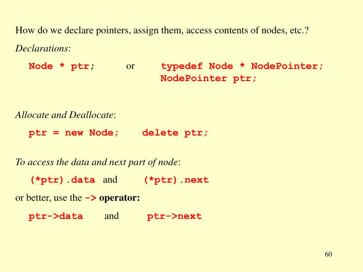 How do we declare pointers, assign them, access contents of nodes, etc.?