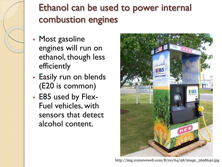 Ethanol can be used to power internal combustion engines