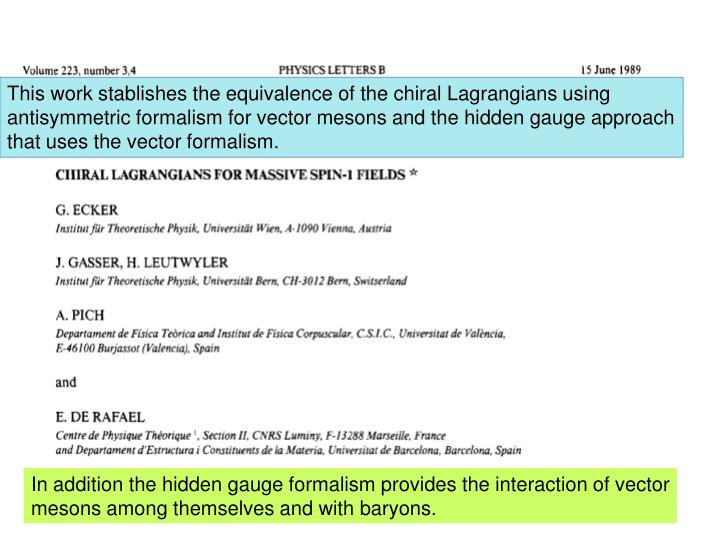This work stablishes the equivalence of the chiral Lagrangians using