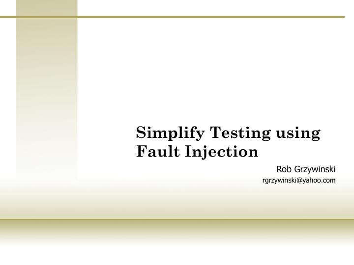 PPT - Simplify Testing using Fault Injection PowerPoint