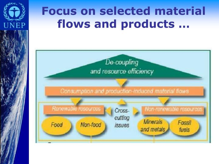 Focus on selected material flows and products …