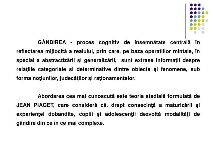 GÂNDIREA - proces cognitiv de însemnătate centrală în reflectarea mijlocită a realului, prin ...