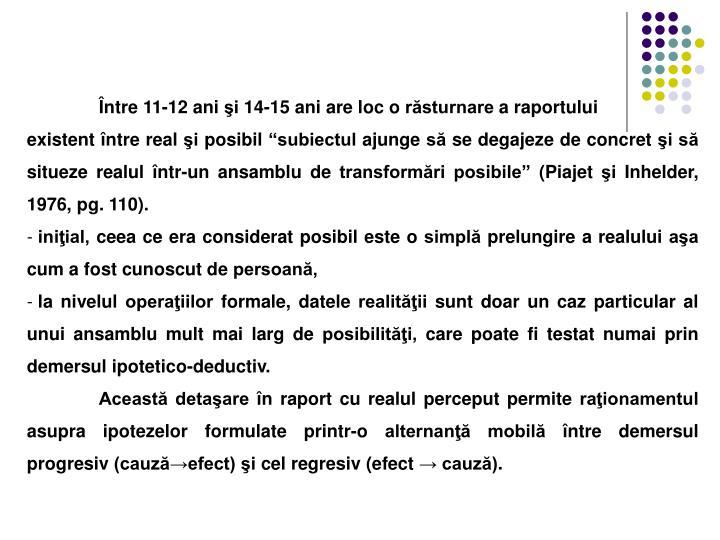 Între 11-12 ani şi 14-15 ani are loc o răsturnare a raportului