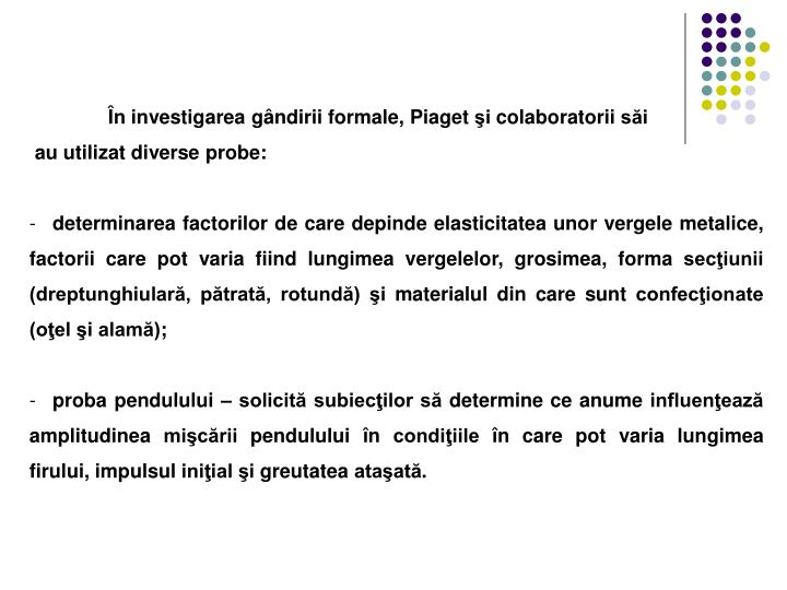 În investigarea gândirii formale, Piaget şi colaboratorii săi