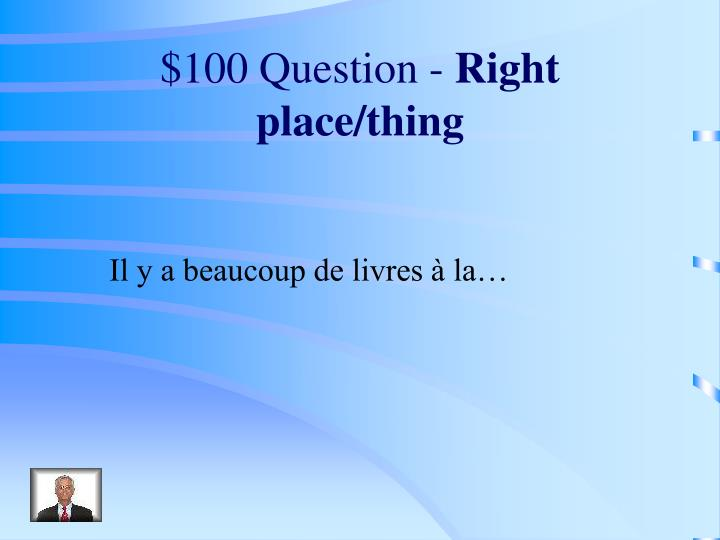 100 question right place thing