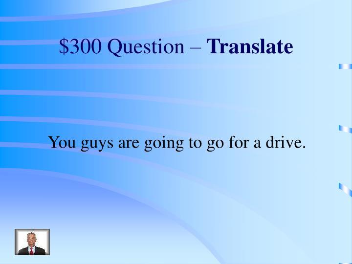 $300 Question –