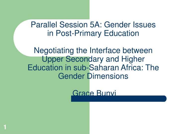 Parallel Session 5A: Gender Issues in Post-Primary Education