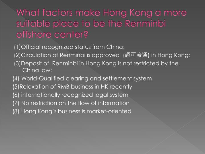 What factors make hong kong a more suitable place to be the renminbi offshore center
