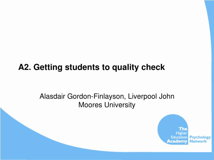 A2. Getting students to quality check