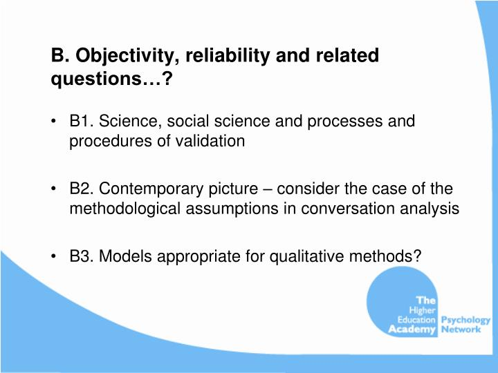 B. Objectivity, reliability and related questions…?