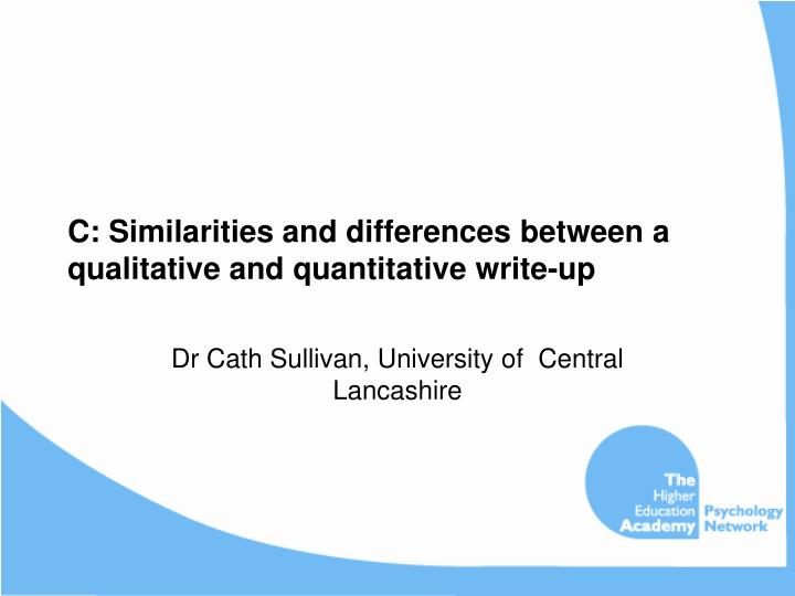 C: Similarities and differences between a qualitative and quantitative write-up