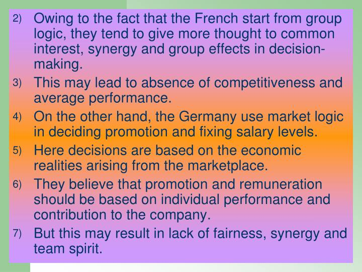 Owing to the fact that the French start from group logic, they tend to give more thought to common interest, synergy and group effects in decision-making.