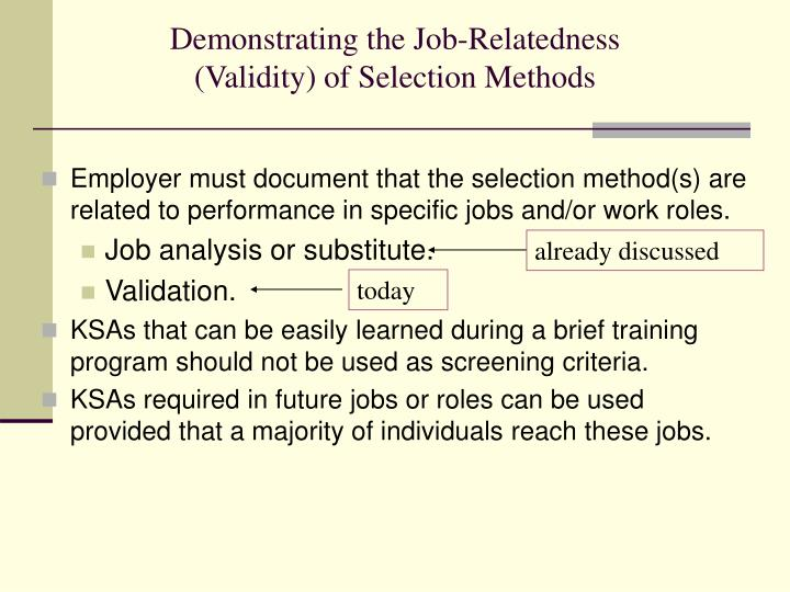 job analysis and selection methods Hr guide to the internet: job analysis: methods of: observation direct observation of incumbents performing their jobs enables the trained job analyst to obtain first-hand knowledge and information about the job being analyzed.