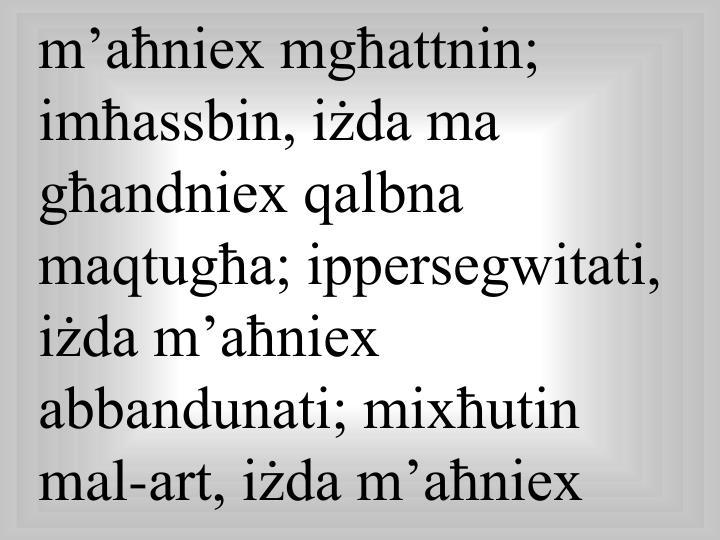 M'aħniex mgħattnin; imħassbin, iżda ma għandniex qalbna maqtugħa; ippersegwitati, iżda m'...