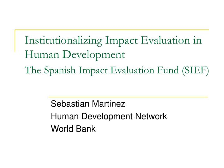 institutionalizing impact evaluation in human development the spanish impact evaluation fund sief n.