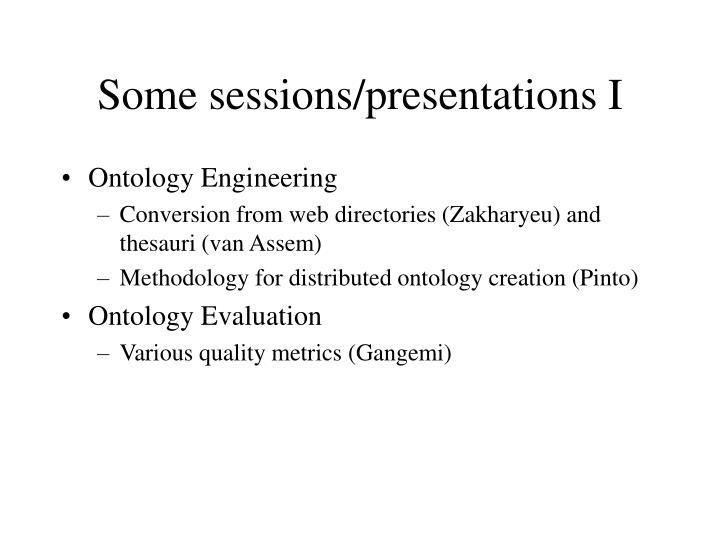 Some sessions/presentations I