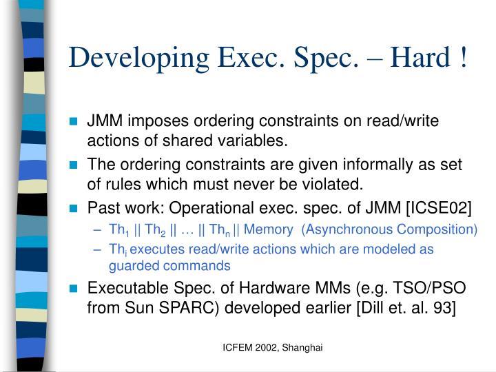 Developing Exec. Spec. – Hard !