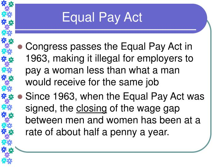 the equal pay act of 1963 paper [section 3 of the equal pay act of 1963 amends section 6 of the fair labor standards act by adding a new subsection (d) the amendment is incorporated approved june 10, 1963, 12 m [in the following excerpts from the fair labor standards act of 1938, as amended, authority given to the secretary of.