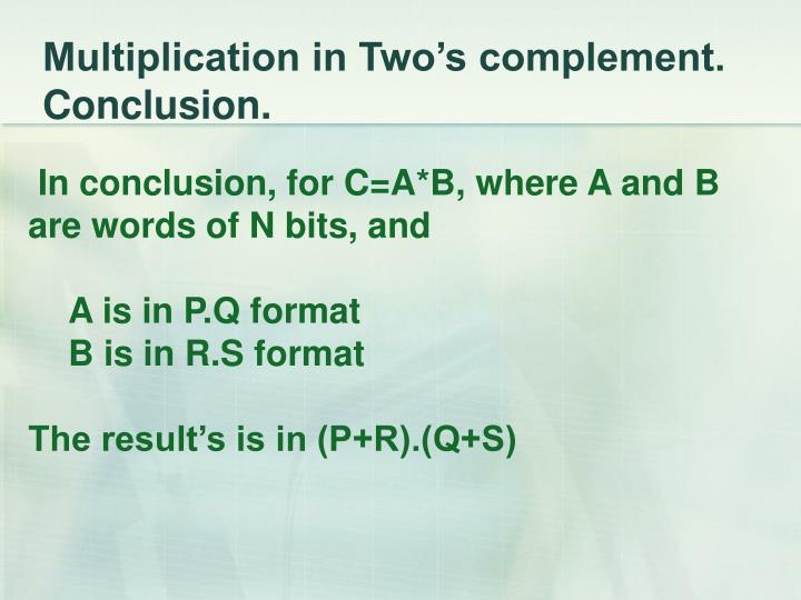 Multiplication in Two's complement. Conclusion.