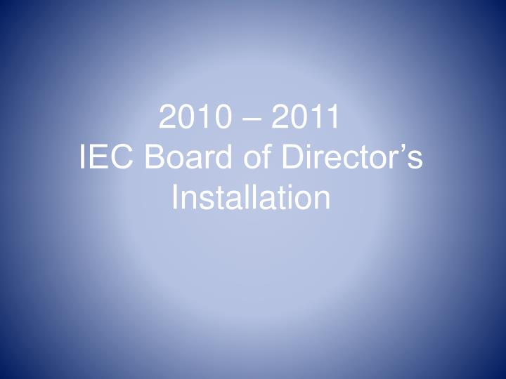 2010 2011 iec board of director s installation