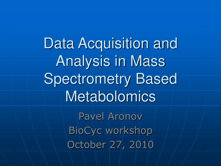 data acquisition and analysis in mass spectrometry based metabolomics n.
