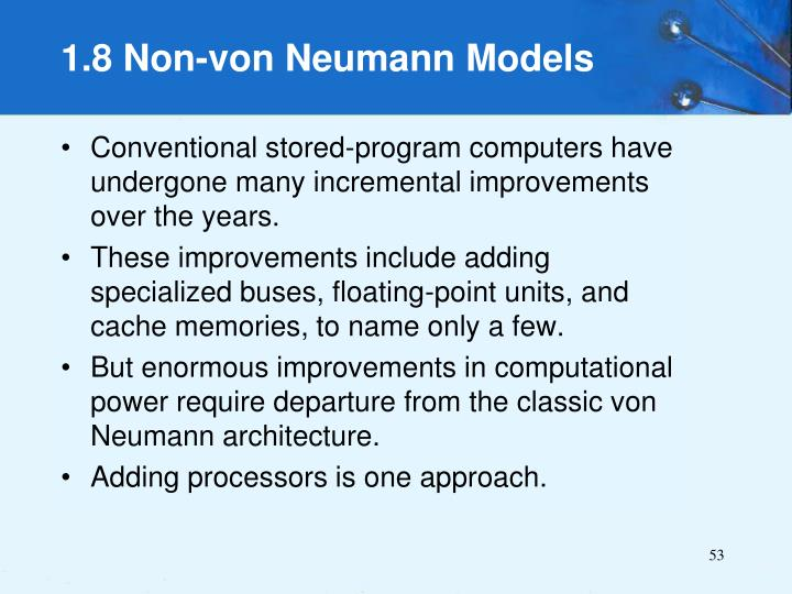 Conventional stored-program computers have undergone many incremental improvements over the years.