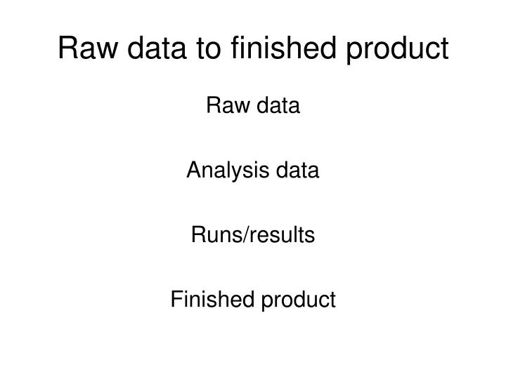 Raw data to finished product