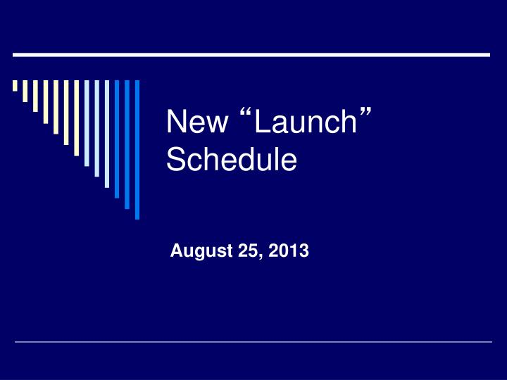 New launch schedule