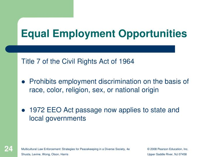 an overview of affirmative action and the promotion of equal employment opportunities Company is committed to providing equal employment opportunities to all applicants and employees by establishing employment practices, terms, conditions, and privileges regardless of race, religious creed (including religious dress and grooming practices), color, sex (including.