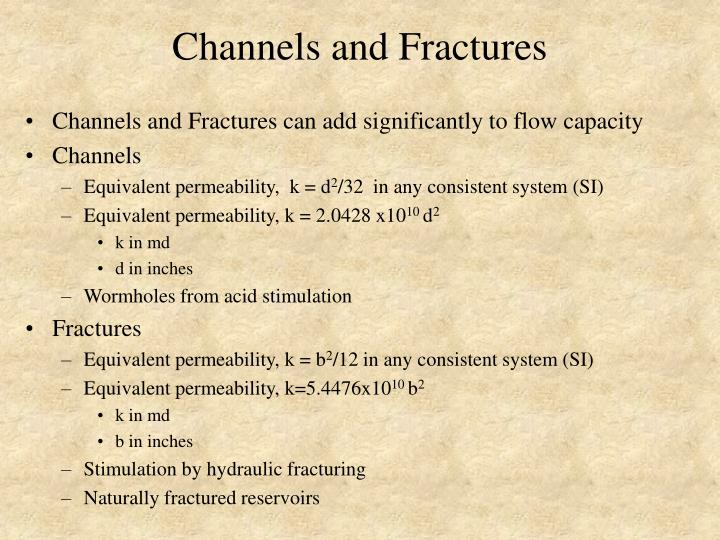 Channels and fractures