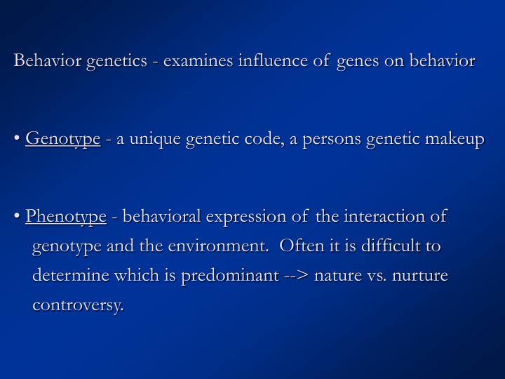 Behavior genetics - examines influence of genes on behavior