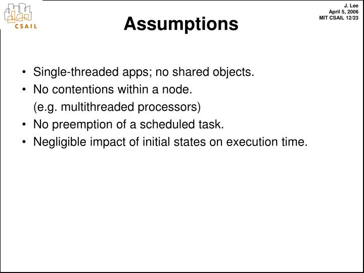 Single-threaded apps; no shared objects.