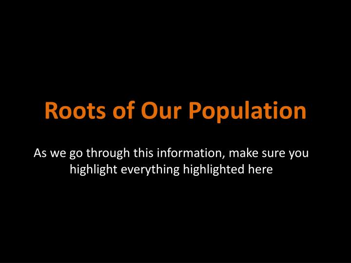 roots of our population n.