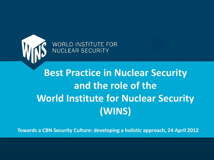 best practice in nuclear security and the role of the world institute for nuclear security wins n.