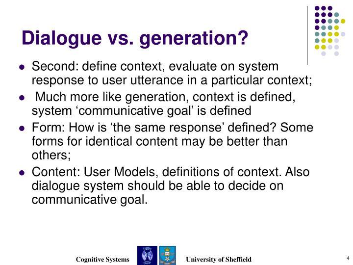Dialogue vs. generation?