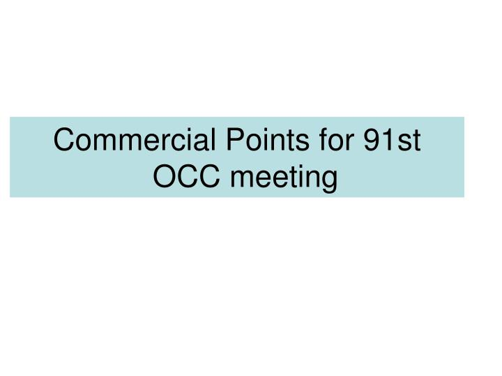 Commercial points for 91st occ meeting