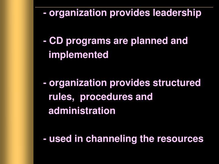 - organization provides leadership