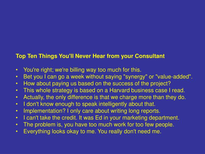 Top Ten Things You'll Never Hear from your Consultant