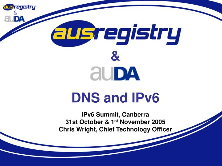 Dns and ipv6 ipv6 summit canberra 31st october 1 st november 2005