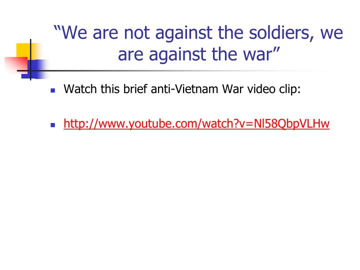 """""""We are not against the soldiers, we are against the war"""""""
