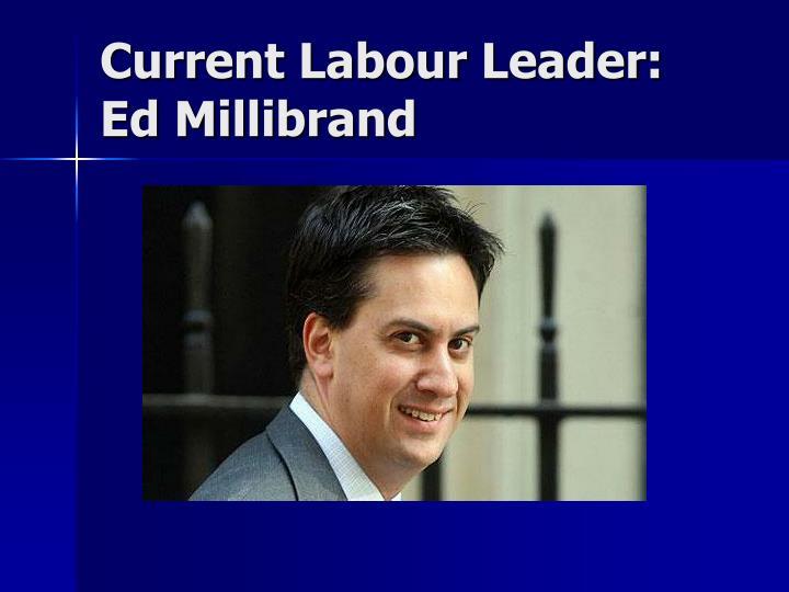Current Labour Leader:  Ed Millibrand