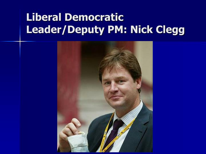 Liberal Democratic Leader/Deputy PM: Nick Clegg