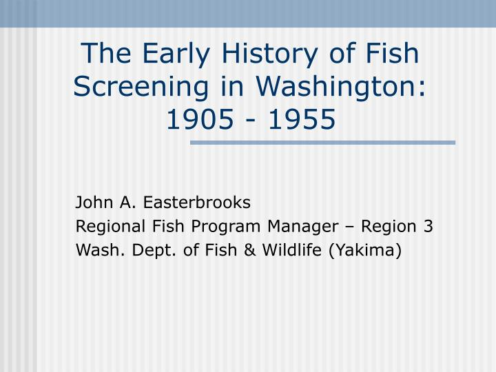 The early history of fish screening in washington 1905 1955
