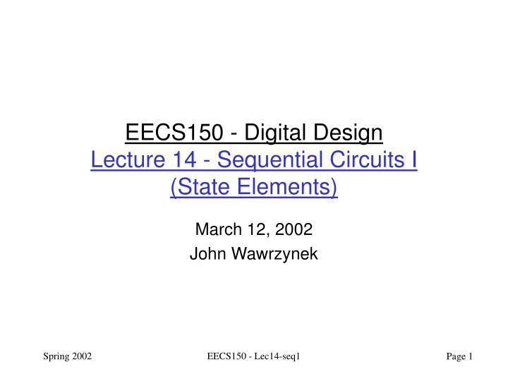 eecs150 digital design lecture 14 sequential circuits i state elements n.